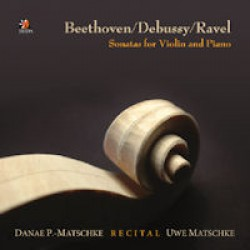Danae P. Matschke (Piano), Uwe Matschke (Violin) - Recital Beethoven/ Debussy/ Ravel Sonatas for Violin and Piano