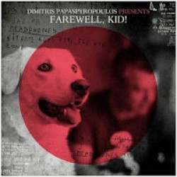 Dimitris Papaspyropoulos presents Farewell Kid!