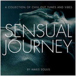 Sensual Journey - A Collection Of Chill Out Tunes And Vibes By Makis Soulis